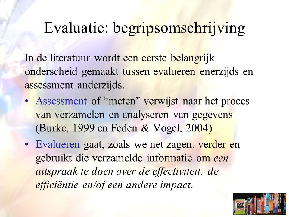 Evaluatie: begripsomschrijving In de literatuur wordt een eerste belangrijk onderscheid gemaakt tussen evalueren enerzijds en assessment anderzijds. •
