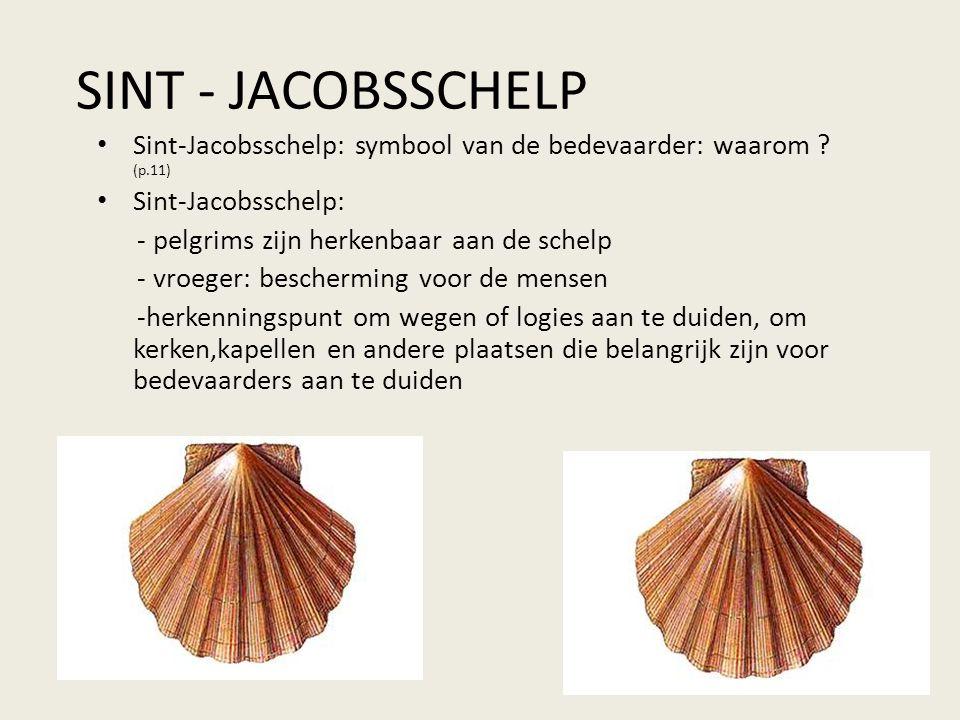 SINT - JACOBSSCHELP • Sint-Jacobsschelp: symbool van de bedevaarder: waarom ? (p.11) • Sint-Jacobsschelp: - pelgrims zijn herkenbaar aan de schelp - v