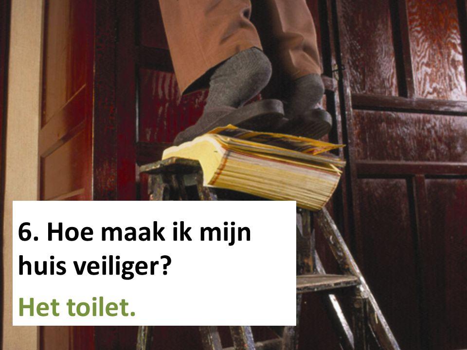 6. Hoe maak ik mijn huis veiliger? Het toilet.