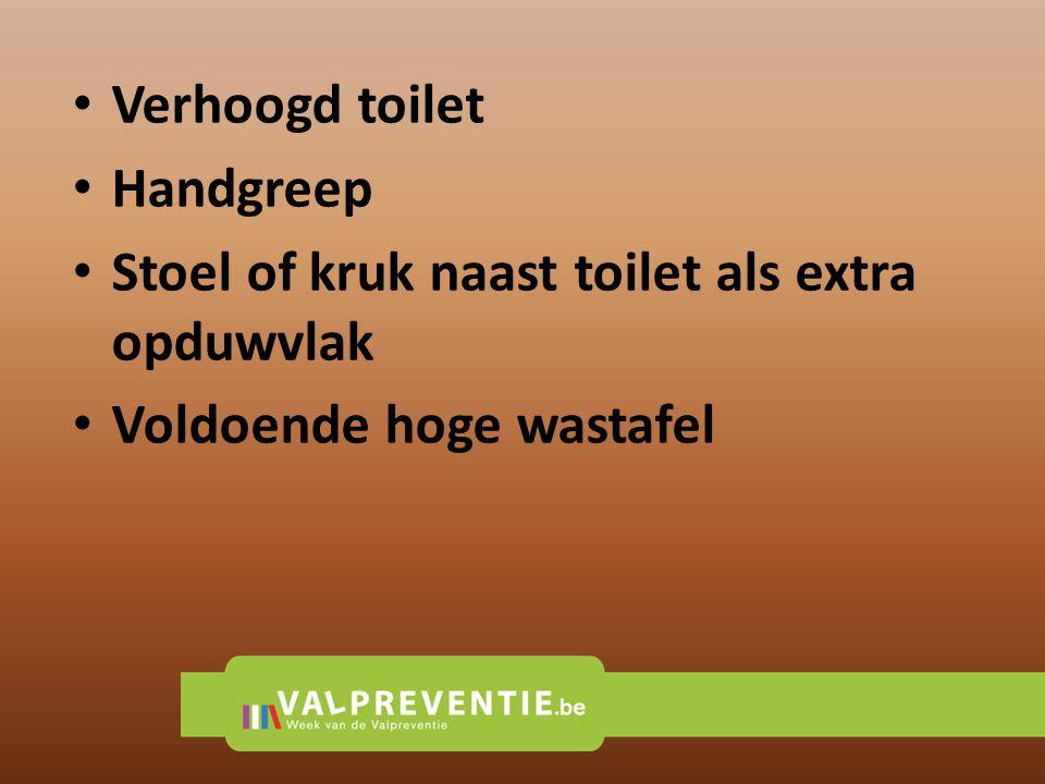 • Verhoogd toilet • Handgreep • Stoel of kruk naast toilet als extra opduwvlak • Voldoende hoge wastafel