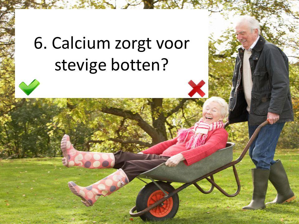 6. Calcium zorgt voor stevige botten?