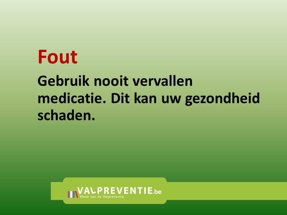 Fout Gebruik nooit vervallen medicatie. Dit kan uw gezondheid schaden.