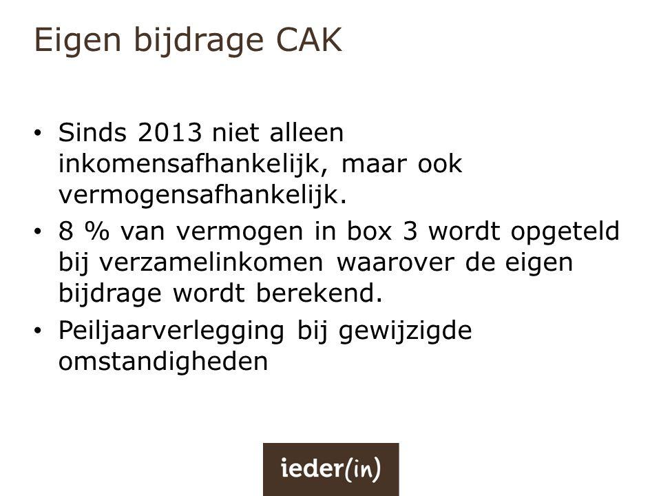 Eigen bijdrage CAK • Sinds 2013 niet alleen inkomensafhankelijk, maar ook vermogensafhankelijk. • 8 % van vermogen in box 3 wordt opgeteld bij verzame