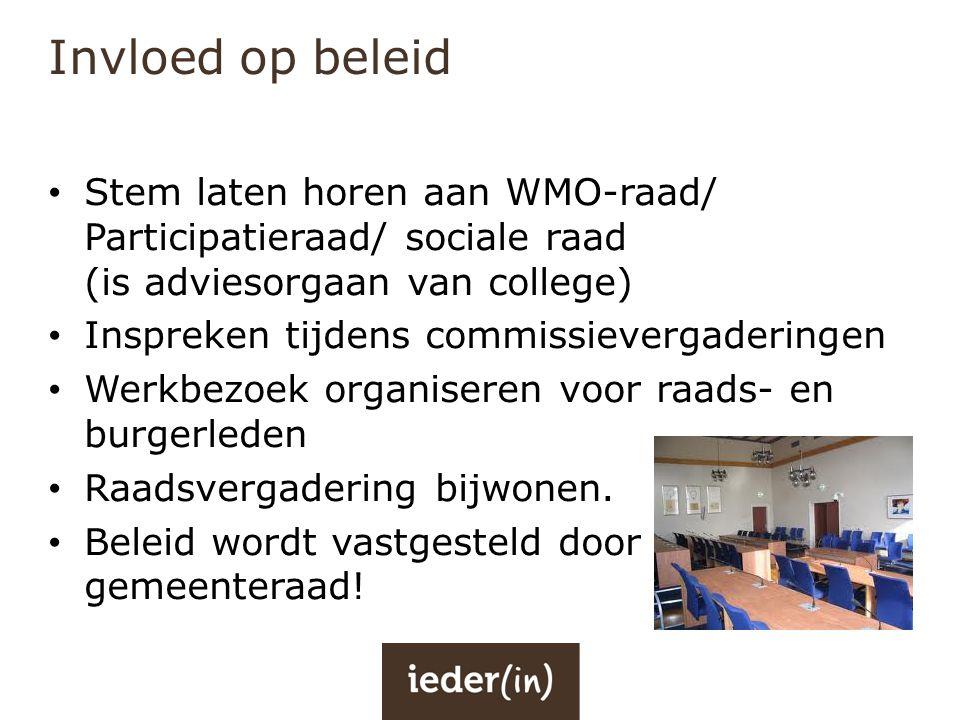 Invloed op beleid • Stem laten horen aan WMO-raad/ Participatieraad/ sociale raad (is adviesorgaan van college) • Inspreken tijdens commissievergaderi