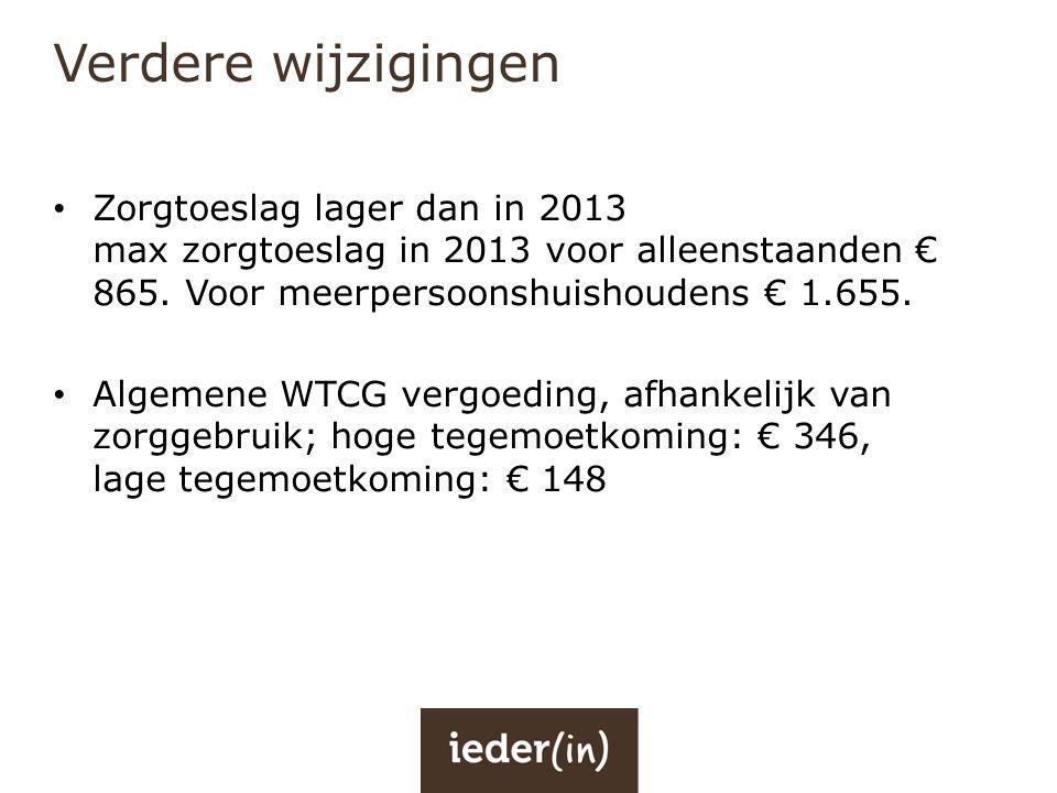 Verdere wijzigingen • Zorgtoeslag lager dan in 2013 max zorgtoeslag in 2013 voor alleenstaanden € 865. Voor meerpersoonshuishoudens € 1.655. • Algemen