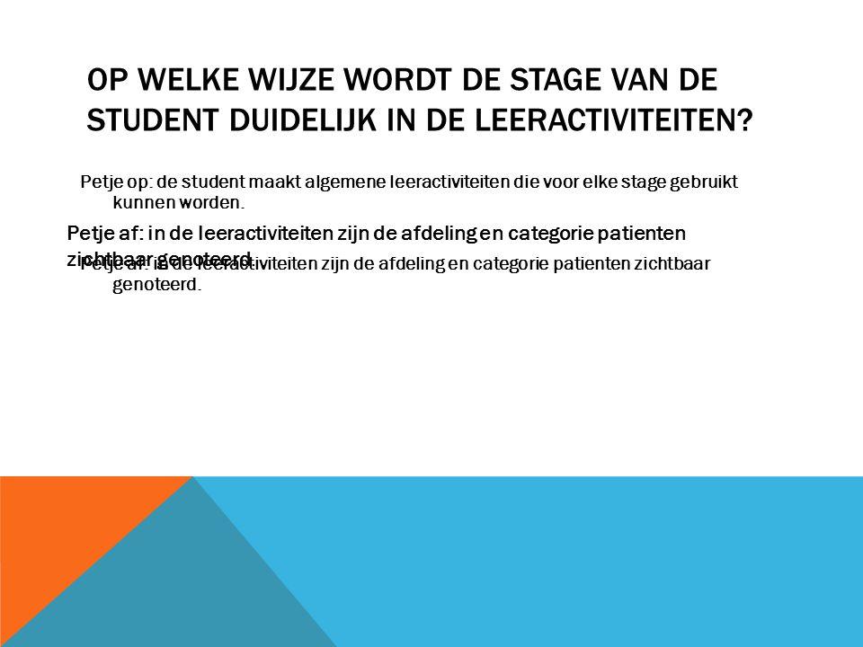 OP WELKE WIJZE WORDT DE STAGE VAN DE STUDENT DUIDELIJK IN DE LEERACTIVITEITEN.