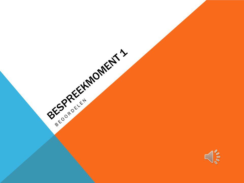 BESPREEKMOMENT 1 BEOORDELEN