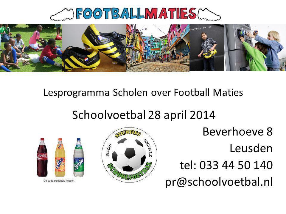 Lesprogramma Scholen over Football Maties Schoolvoetbal 28 april 2014 Beverhoeve 8 Leusden tel: 033 44 50 140 pr@schoolvoetbal.nl