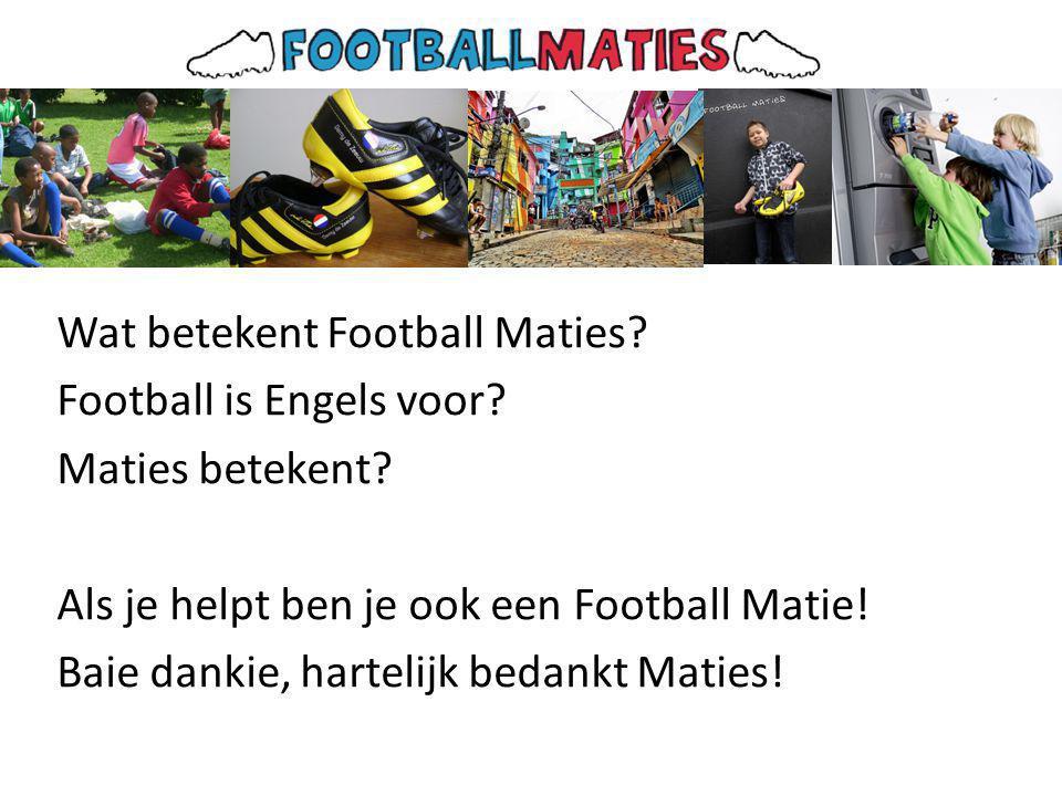 Wat betekent Football Maties. Football is Engels voor.