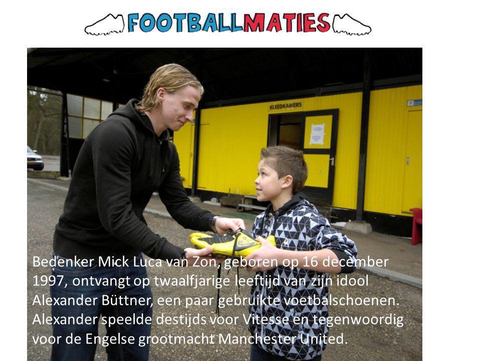 Bedenker Mick Luca van Zon, geboren op 16 december 1997, ontvangt op twaalfjarige leeftijd van zijn idool Alexander Büttner, een paar gebruikte voetbalschoenen.