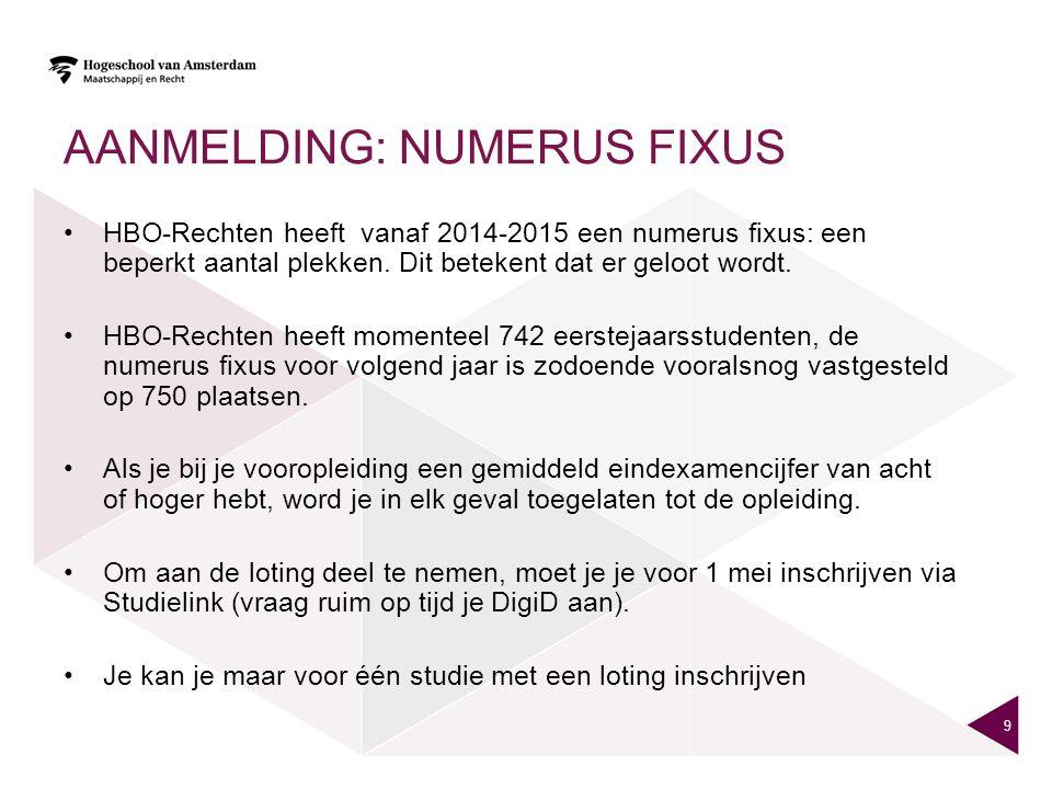 AANMELDING: NUMERUS FIXUS •HBO-Rechten heeft vanaf 2014-2015 een numerus fixus: een beperkt aantal plekken.