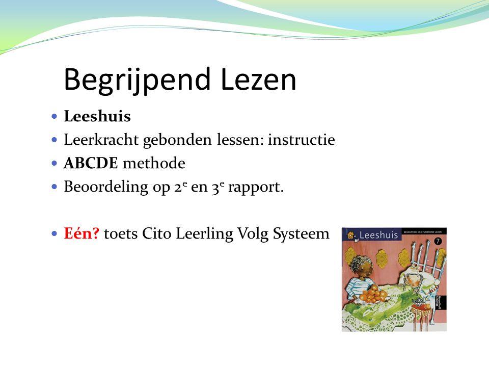 Begrijpend Lezen  Leeshuis  Leerkracht gebonden lessen: instructie  ABCDE methode  Beoordeling op 2 e en 3 e rapport.
