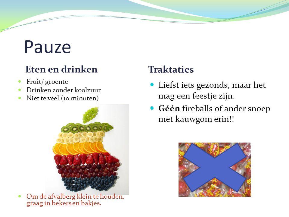 Pauze Eten en drinken Traktaties  Fruit/ groente  Drinken zonder koolzuur  Niet te veel (1o minuten)  Om de afvalberg klein te houden, graag in bekers en bakjes.