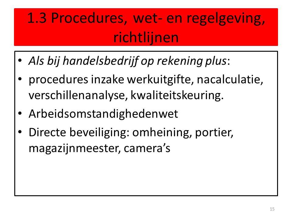 1.3 Procedures, wet- en regelgeving, richtlijnen • Als bij handelsbedrijf op rekening plus: • procedures inzake werkuitgifte, nacalculatie, verschille
