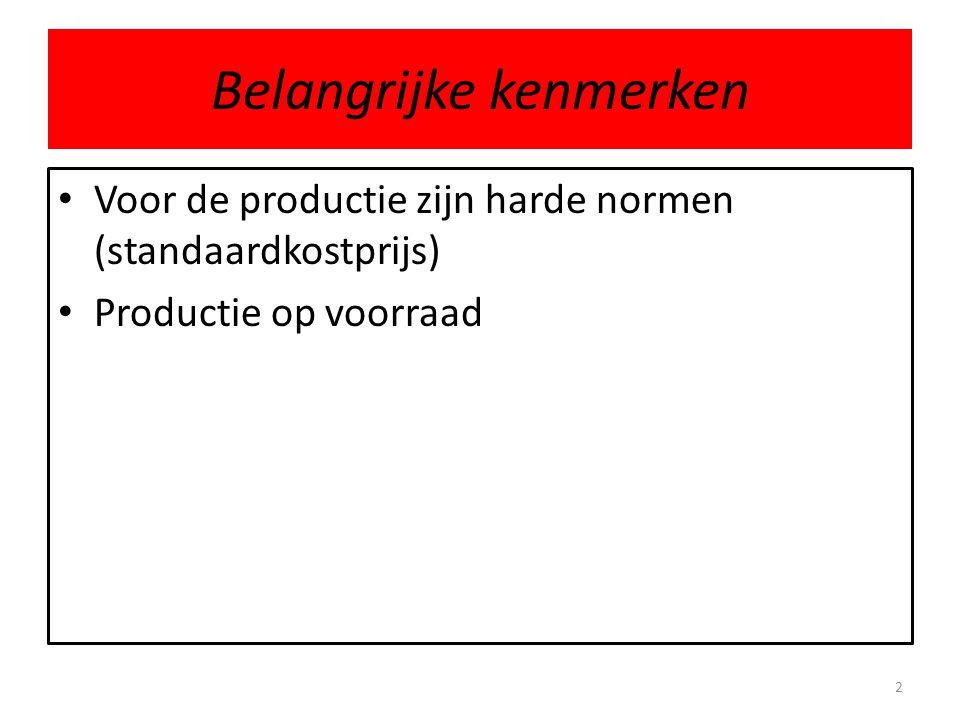 Belangrijke kenmerken • Voor de productie zijn harde normen (standaardkostprijs) • Productie op voorraad 2