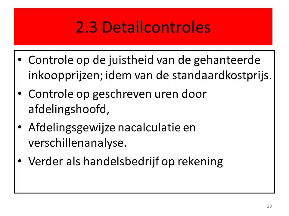 2.3 Detailcontroles • Controle op de juistheid van de gehanteerde inkoopprijzen; idem van de standaardkostprijs. • Controle op geschreven uren door af