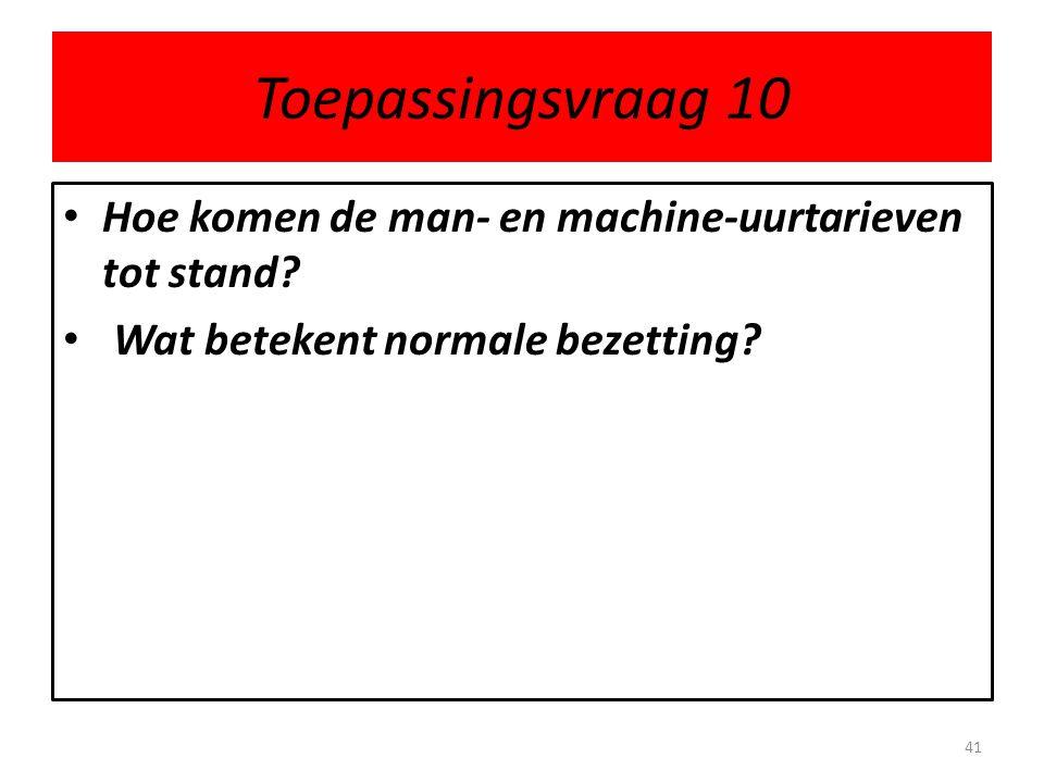 Toepassingsvraag 10 • Hoe komen de man- en machine-uurtarieven tot stand? • Wat betekent normale bezetting? 41