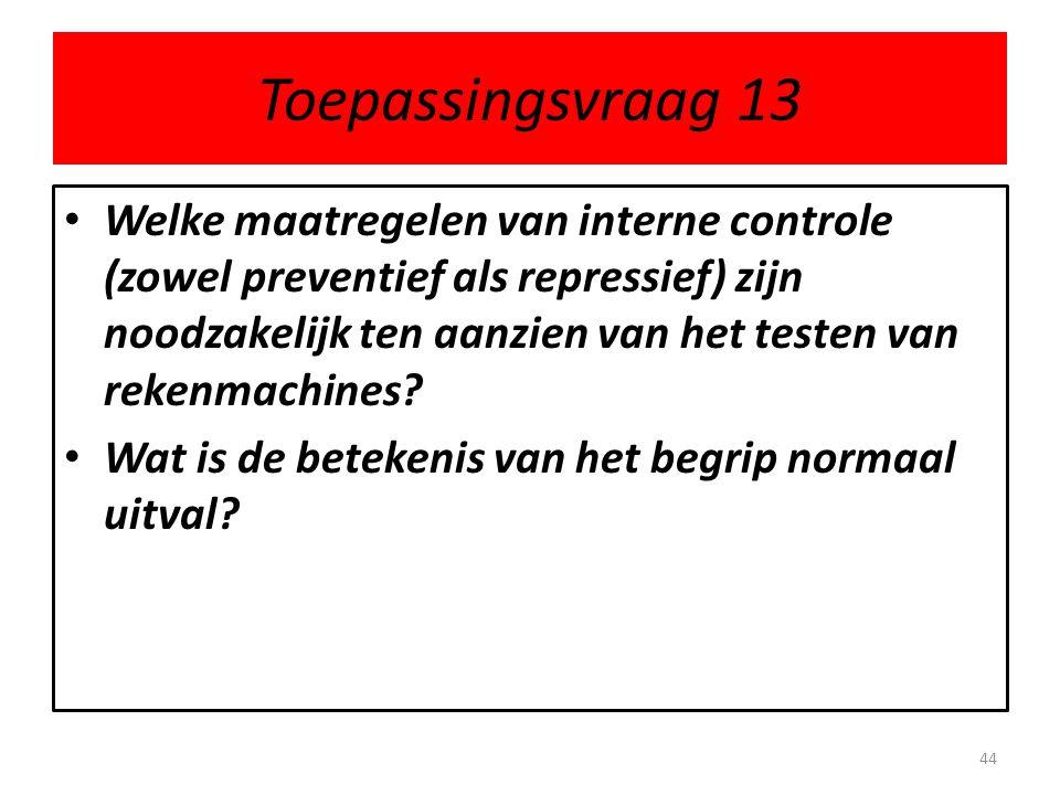 Toepassingsvraag 13 • Welke maatregelen van interne controle (zowel preventief als repressief) zijn noodzakelijk ten aanzien van het testen van rekenm