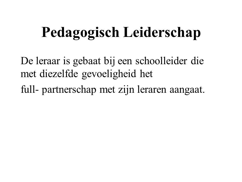 Pedagogisch Leiderschap De leraar is gebaat bij een schoolleider die met diezelfde gevoeligheid het full- partnerschap met zijn leraren aangaat.