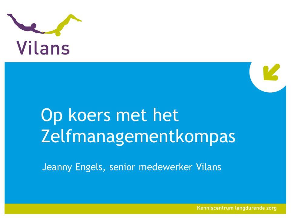 Op koers met het Zelfmanagementkompas Jeanny Engels, senior medewerker Vilans