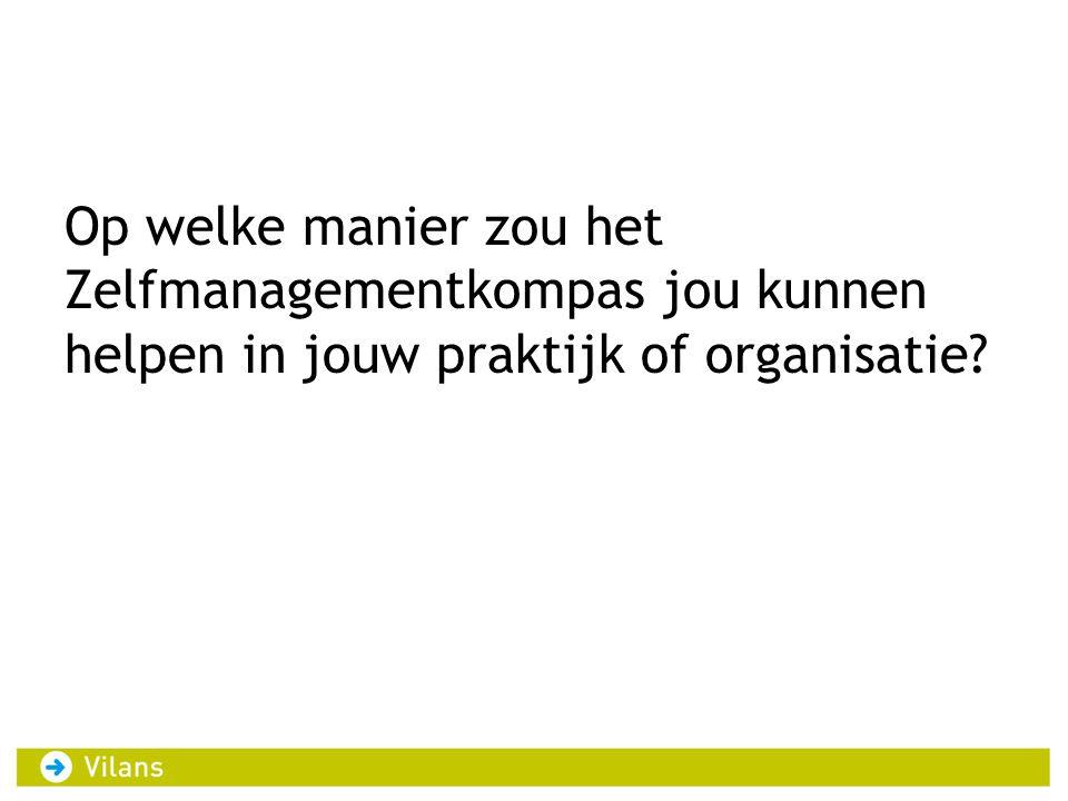 Op welke manier zou het Zelfmanagementkompas jou kunnen helpen in jouw praktijk of organisatie?
