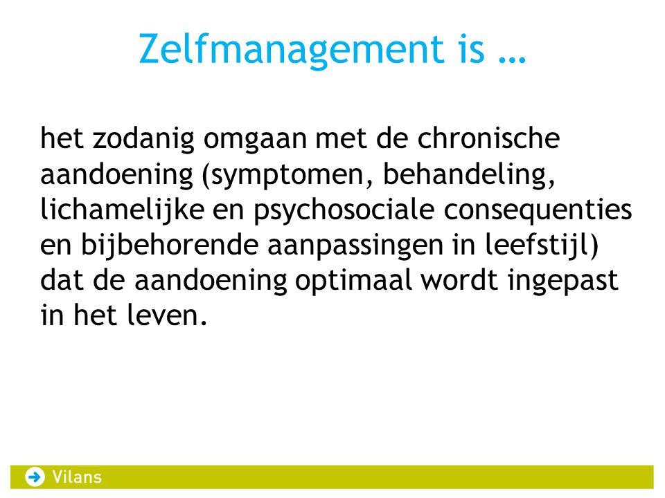 Zelfmanagement is … het zodanig omgaan met de chronische aandoening (symptomen, behandeling, lichamelijke en psychosociale consequenties en bijbehorende aanpassingen in leefstijl) dat de aandoening optimaal wordt ingepast in het leven.