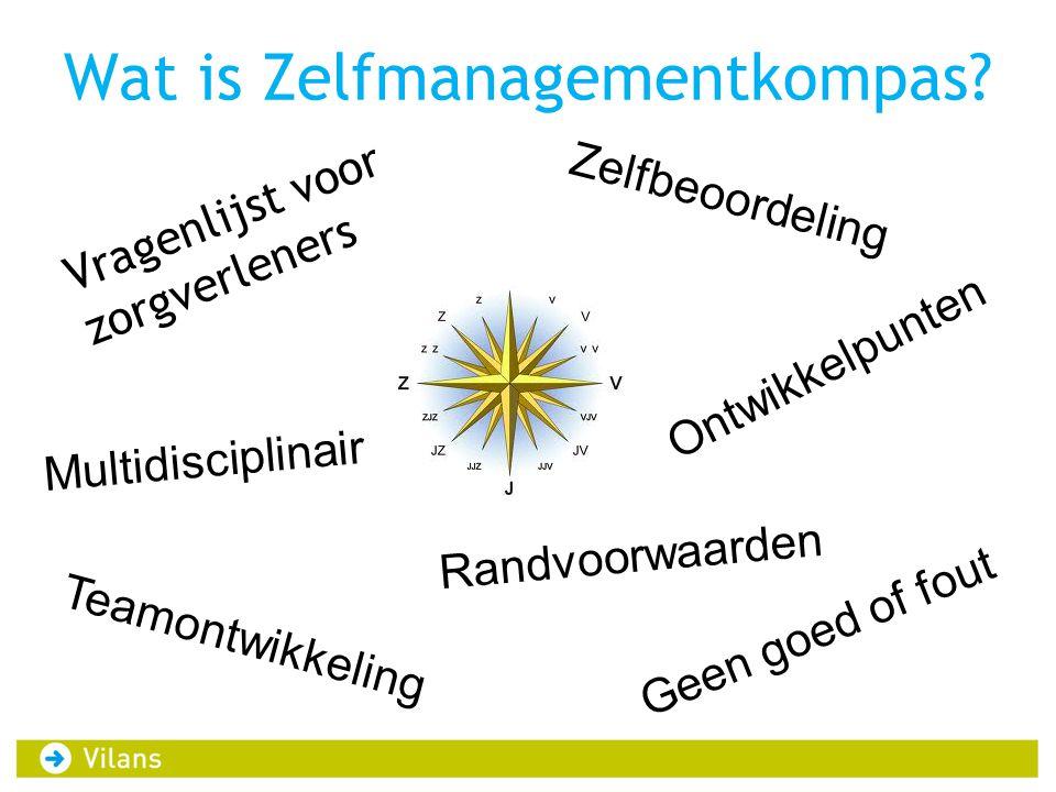 Wat is Zelfmanagementkompas? Vragenlijst voor zorgverleners Zelfbeoordeling Multidisciplinair Geen goed of fout Teamontwikkeling Ontwikkelpunten Randv