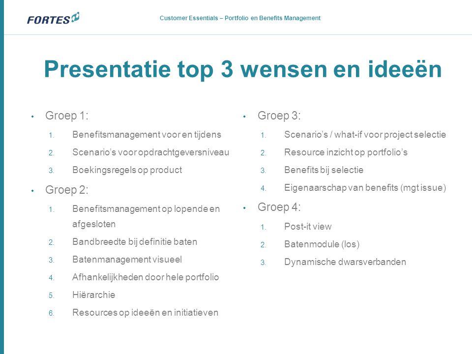 Presentatie top 3 wensen en ideeën Customer Essentials – Portfolio en Benefits Management • Groep 1: 1. Benefitsmanagement voor en tijdens 2. Scenario