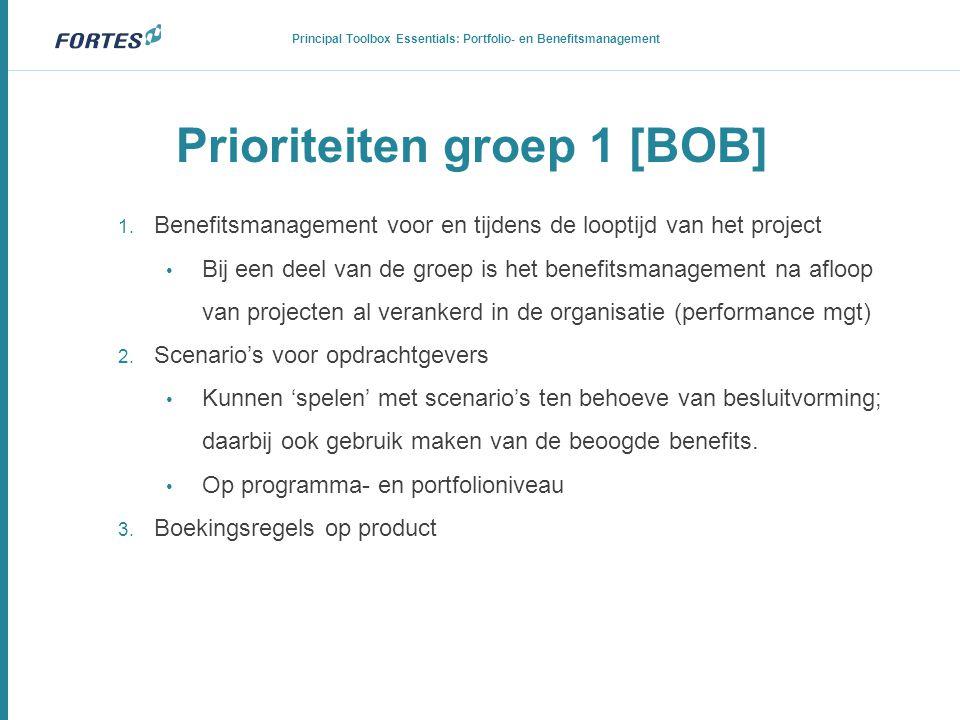 Prioriteiten groep 1 [BOB] 1. Benefitsmanagement voor en tijdens de looptijd van het project • Bij een deel van de groep is het benefitsmanagement na