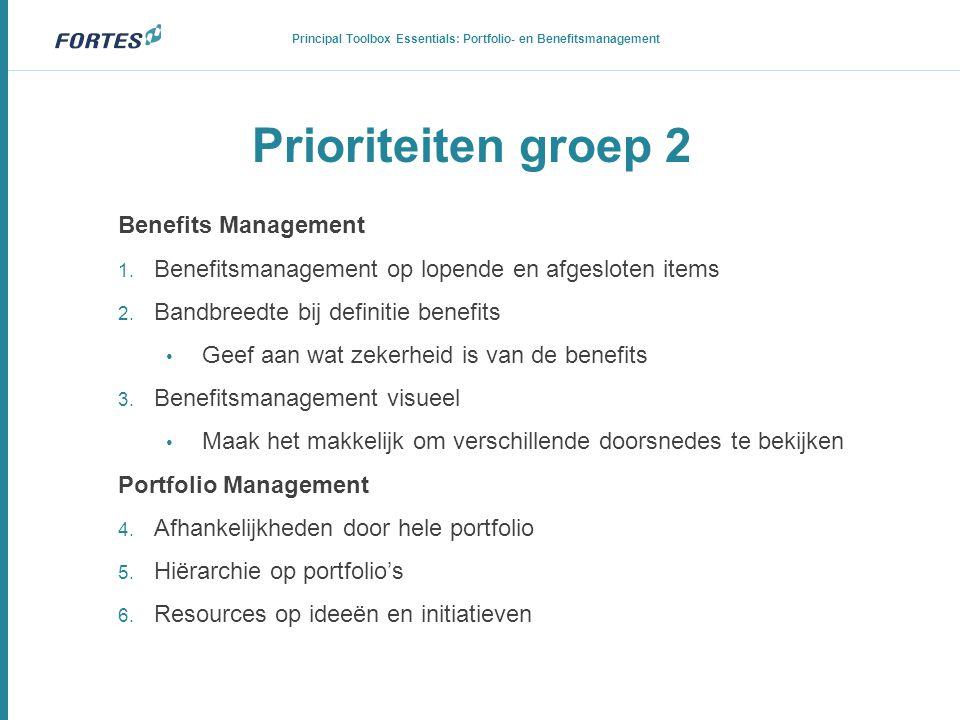Prioriteiten groep 2 Benefits Management 1. Benefitsmanagement op lopende en afgesloten items 2. Bandbreedte bij definitie benefits • Geef aan wat zek