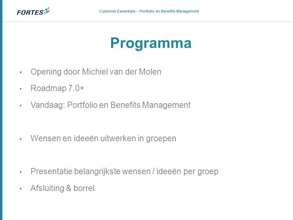 Programma Customer Essentials – Portfolio en Benefits Management • Opening door Michiel van der Molen • Roadmap 7.0+ • Vandaag: Portfolio en Benefits