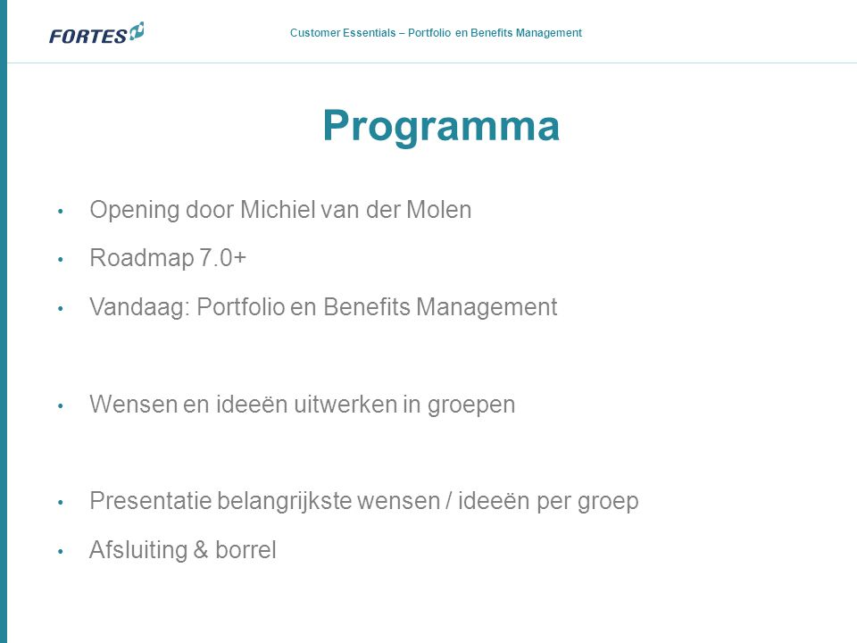 Roadmap 7.0+ • Agile project management • Benefits tracking • Portfolio management RFCs • Samenvoegen tijdregistratiegroepen en resource allocatie • Communication: chat & messaging • iPad reporting (a.k.a.