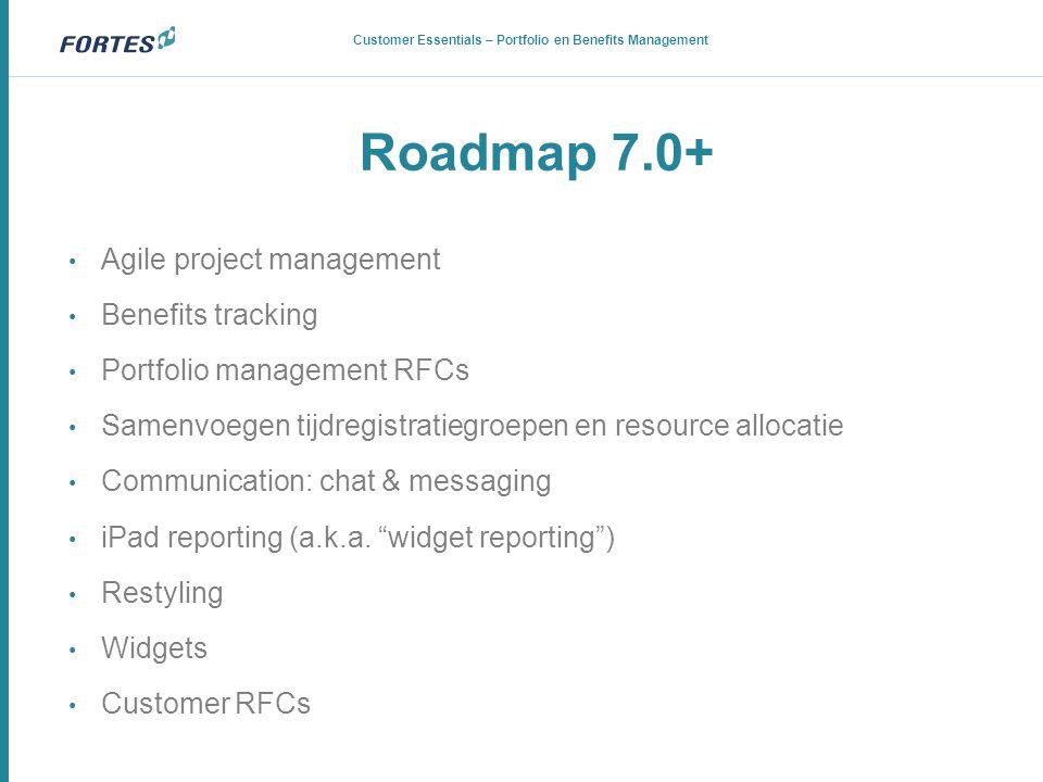 Roadmap 7.0+ • Agile project management • Benefits tracking • Portfolio management RFCs • Samenvoegen tijdregistratiegroepen en resource allocatie • C