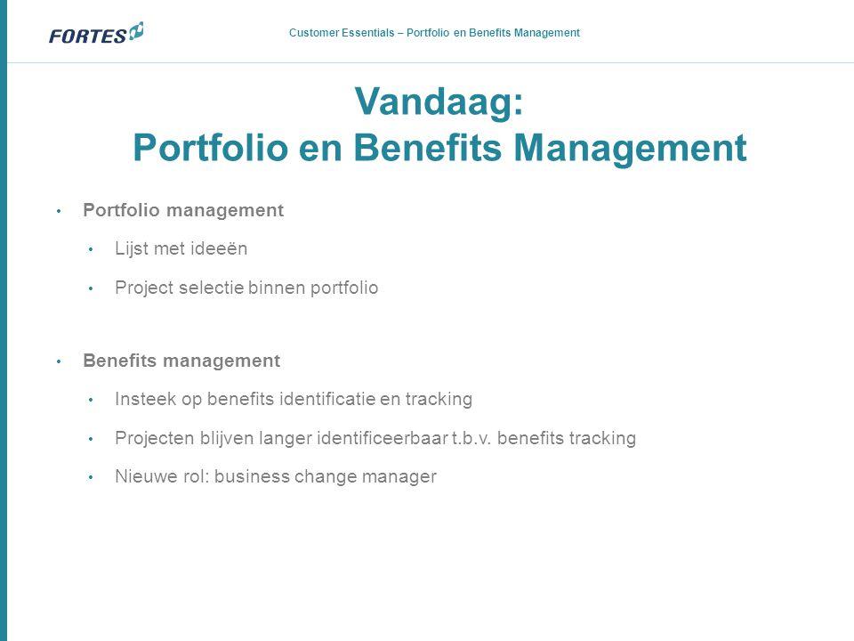 Vandaag: Portfolio en Benefits Management Customer Essentials – Portfolio en Benefits Management • Portfolio management • Lijst met ideeën • Project s
