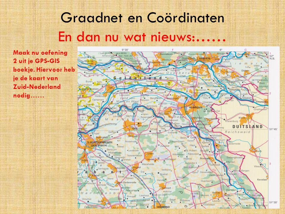 Maak nu oefening 2 uit je GPS-GIS boekje. Hiervoor heb je de kaart van Zuid-Nederland nodig……