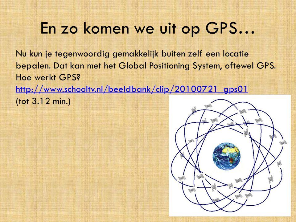En zo komen we uit op GPS… Nu kun je tegenwoordig gemakkelijk buiten zelf een locatie bepalen. Dat kan met het Global Positioning System, oftewel GPS.