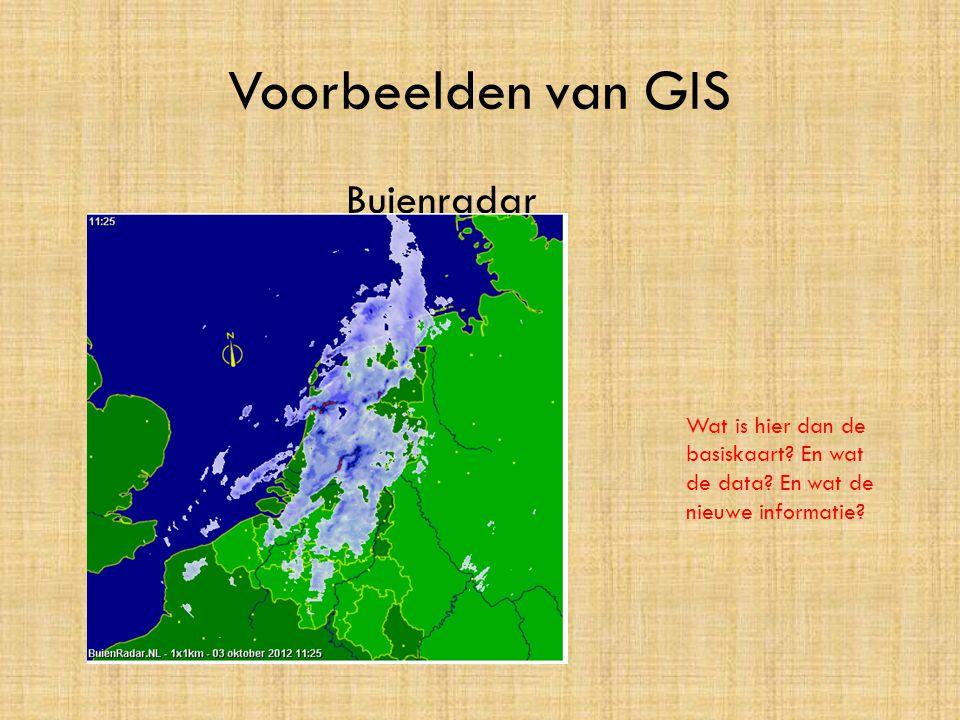 Voorbeelden van GIS Buienradar Wat is hier dan de basiskaart? En wat de data? En wat de nieuwe informatie?