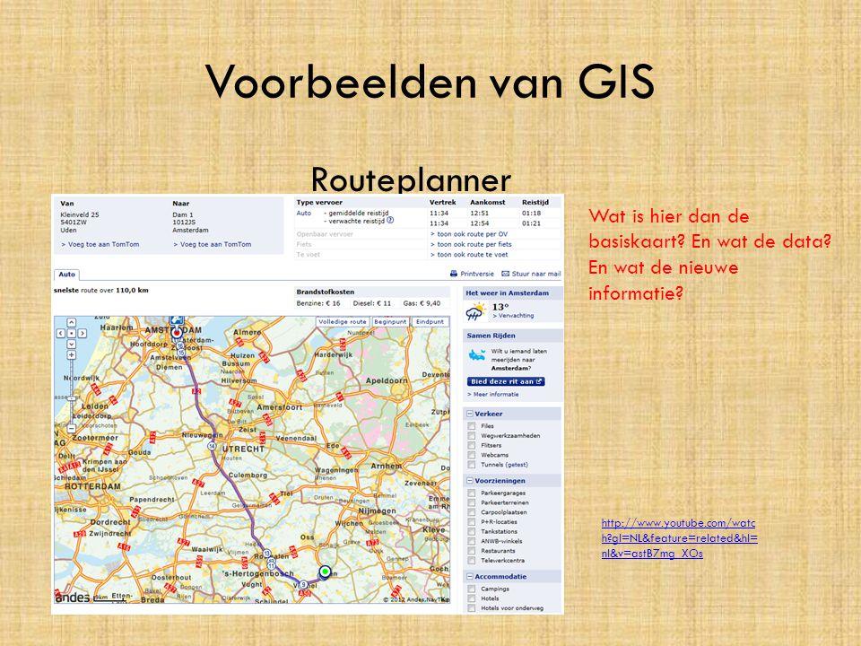 Voorbeelden van GIS Routeplanner Wat is hier dan de basiskaart? En wat de data? En wat de nieuwe informatie? http://www.youtube.com/watc h?gl=NL&featu