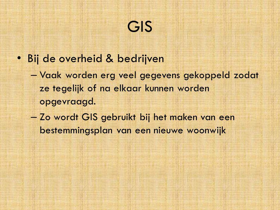 GIS • Bij de overheid & bedrijven – Vaak worden erg veel gegevens gekoppeld zodat ze tegelijk of na elkaar kunnen worden opgevraagd. – Zo wordt GIS ge