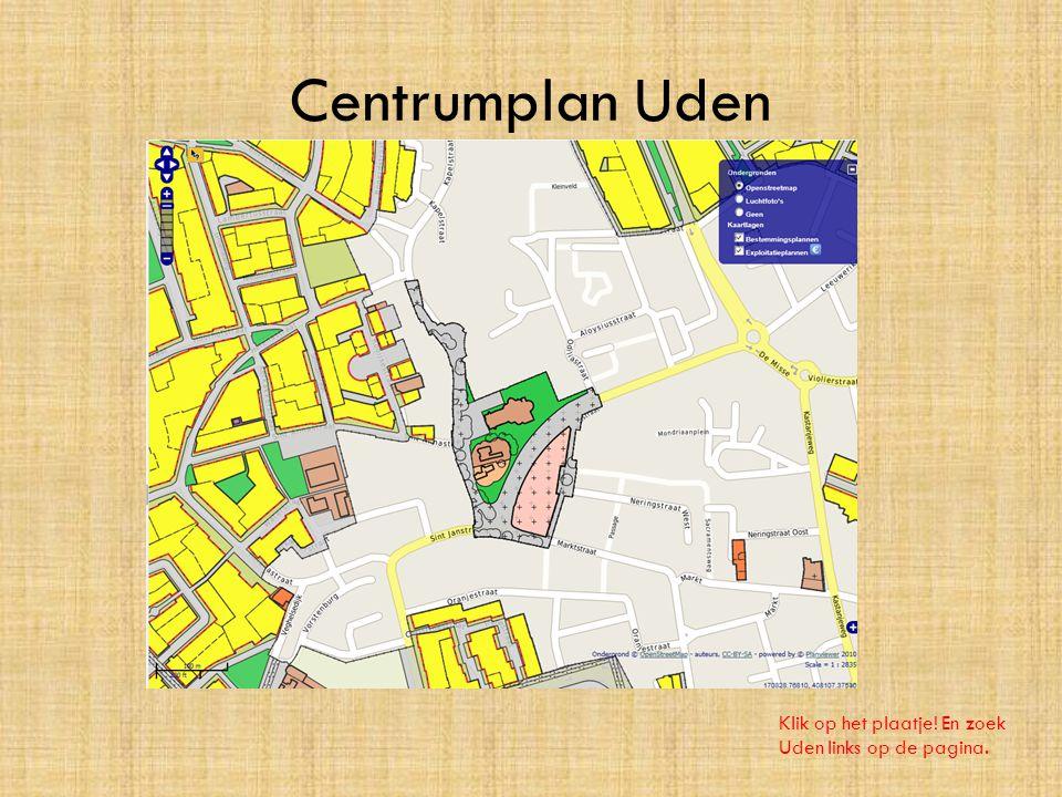 Centrumplan Uden Klik op het plaatje! En zoek Uden links op de pagina.