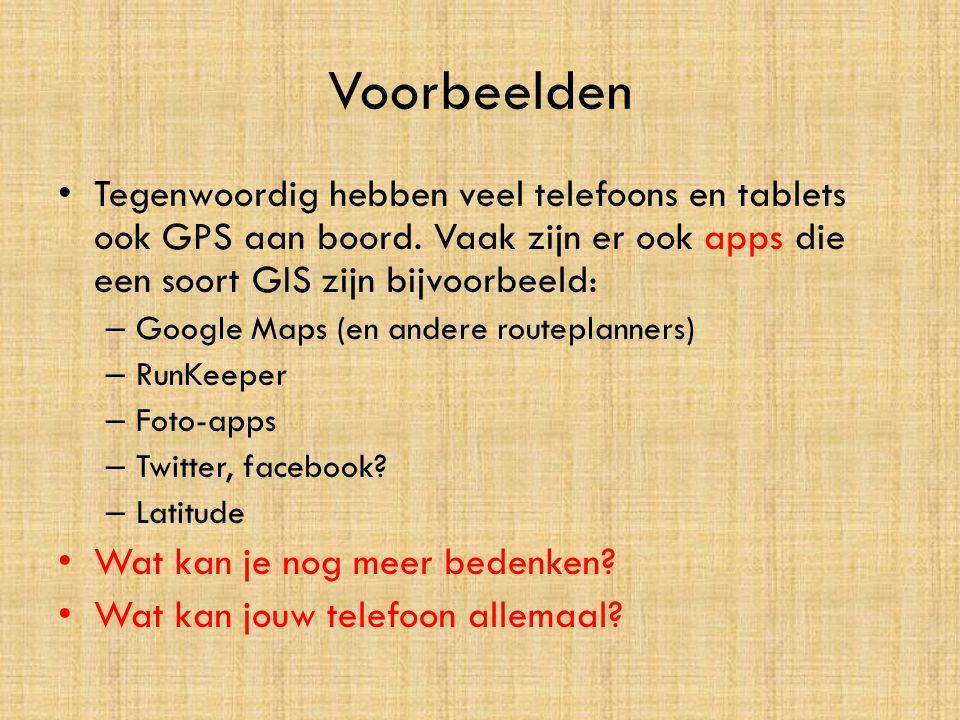 Voorbeelden • Tegenwoordig hebben veel telefoons en tablets ook GPS aan boord. Vaak zijn er ook apps die een soort GIS zijn bijvoorbeeld: – Google Map