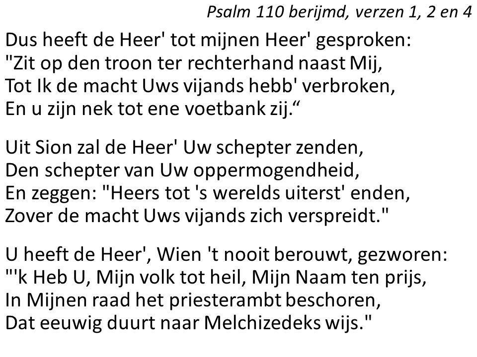 Psalm 110 berijmd, verzen 1, 2 en 4 Dus heeft de Heer' tot mijnen Heer' gesproken: