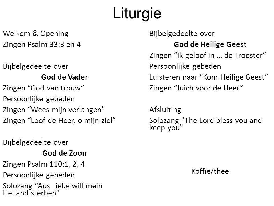 """Liturgie Welkom & Opening Zingen Psalm 33:3 en 4 Bijbelgedeelte over God de Vader Zingen """"God van trouw"""" Persoonlijke gebeden Zingen """"Wees mijn verlan"""