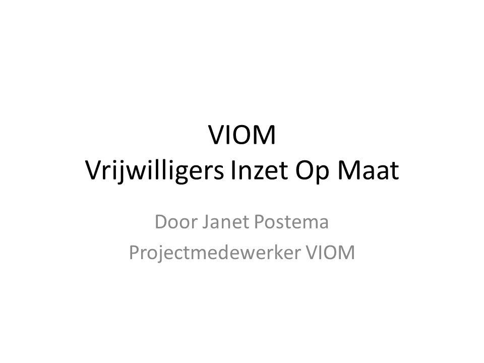 VIOM Vrijwilligers Inzet Op Maat Door Janet Postema Projectmedewerker VIOM
