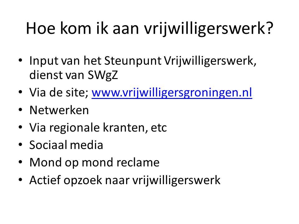 Hoe kom ik aan vrijwilligerswerk? • Input van het Steunpunt Vrijwilligerswerk, dienst van SWgZ • Via de site; www.vrijwilligersgroningen.nlwww.vrijwil