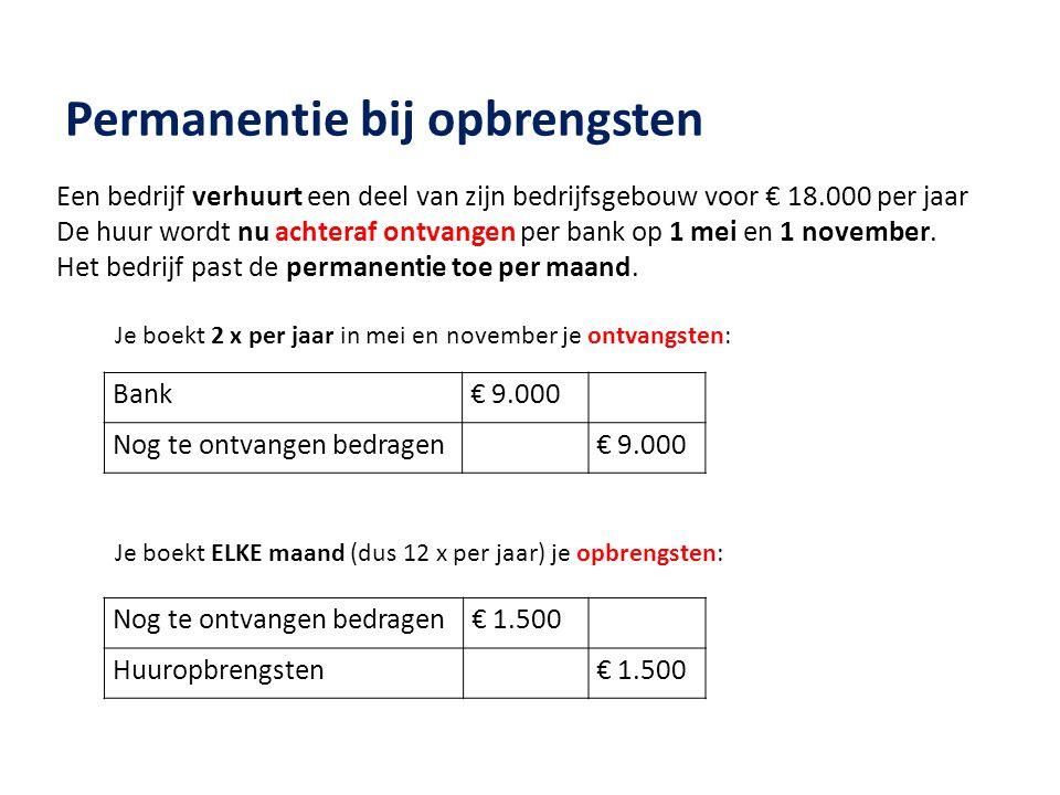 Een bedrijf verhuurt een deel van zijn bedrijfsgebouw voor € 18.000 per jaar De huur wordt nu achteraf ontvangen per bank op 1 mei en 1 november. Het