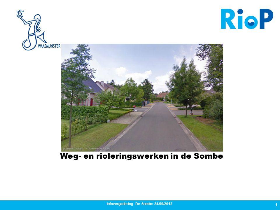 Infovergadering De Sombe 24/09/2012 1 Weg- en rioleringswerken in de Sombe