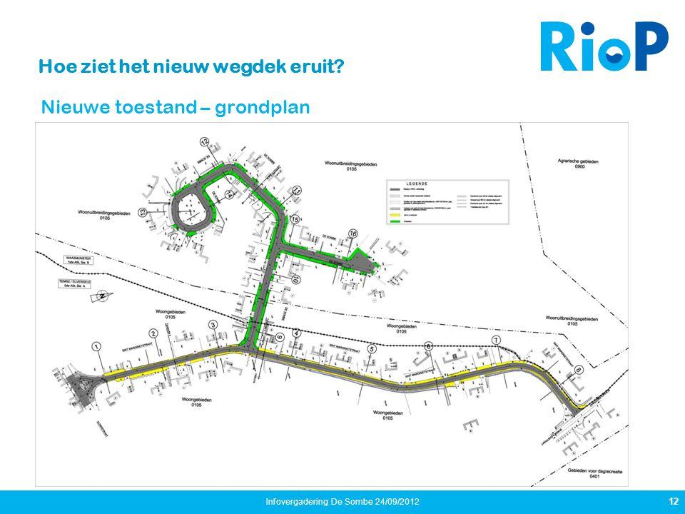 Hoe ziet het nieuw wegdek eruit? Nieuwe toestand – grondplan 12 Infovergadering De Sombe 24/09/2012