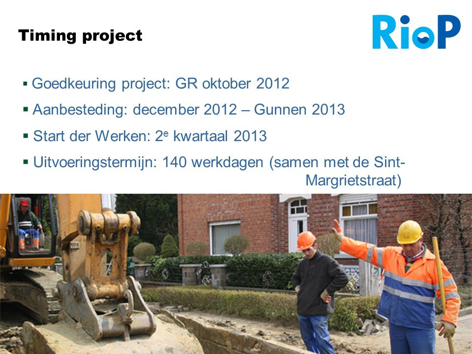 14 Timing project  Goedkeuring project: GR oktober 2012  Aanbesteding: december 2012 – Gunnen 2013  Start der Werken: 2 e kwartaal 2013  Uitvoerin