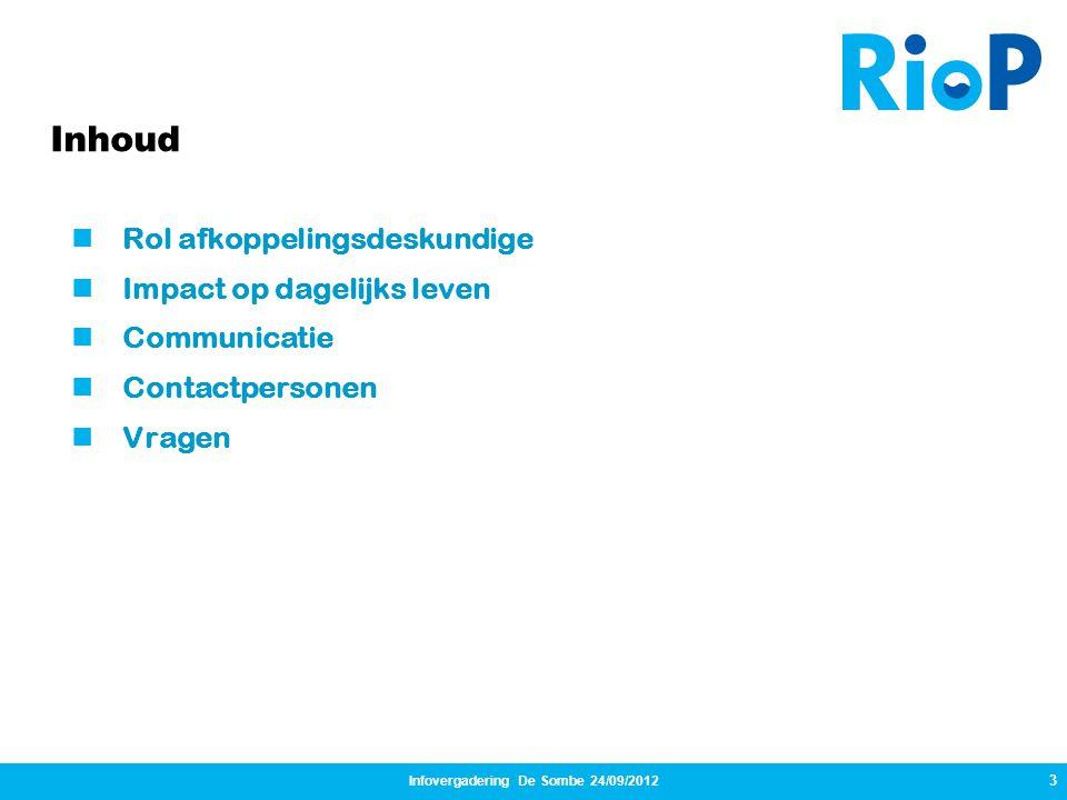 Infovergadering De Sombe 24/09/2012 3  Rol afkoppelingsdeskundige  Impact op dagelijks leven  Communicatie  Contactpersonen  Vragen Inhoud